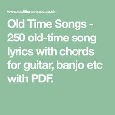 Old Time Songs - 250 old-time song lyrics with chords for guitar, banjo etc with PDF. Learn Acoustic Guitar, Guitar Chords For Songs, Lyrics And Chords, Music Guitar, Playing Guitar, Song Lyrics, Learning Guitar, Ukulele Tabs, Guitar Tips
