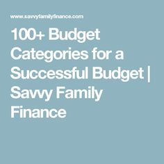 100+ Budget Categories for a Successful Budget | Savvy Family Finance