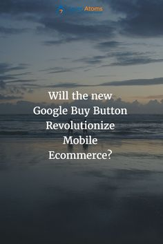 Will the new Google Buy Button Revolutionize Mobile Ecommerce?