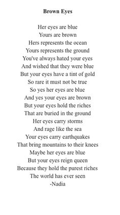 Eyes I've always hated my brown eyes but this. this is perfect.I've always hated my brown eyes but this. this is perfect. Poem Quotes, Cute Quotes, Words Quotes, Sayings, Pretty Eyes Quotes, Eh Poems, Quotes Girls, Qoutes, Brown Eye Quotes
