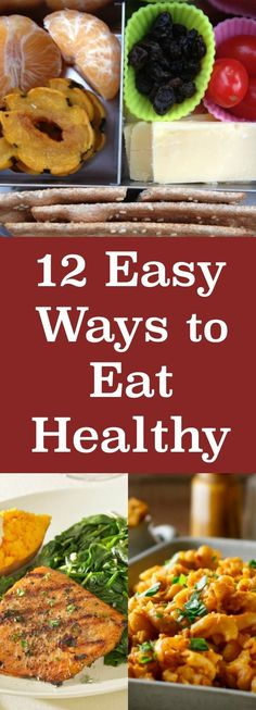 12 Ridiculously Easy Ways to Eat Healthy