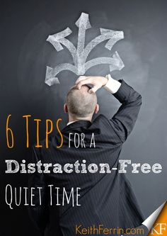If you ever struggle with getting distracted when you're reading the Bible during your quiet time with God, these tips will really help! http://keithferrin.com/26-6-tips-distraction-free-quiet-time-podcast?utm_campaign=coscheduleutm_source=pinterestutm_medium=Keith%20Ferrin%20(Best%20of%20the%20Blogosphere)utm_content=%2326%3A%206%20Tips%20for%20a%20Distraction-Free%20Quiet%20Time%20%5BPodcast%5D