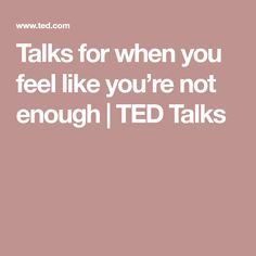 Talks for when you feel like you're not enough | TED Talks