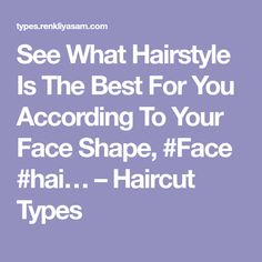 See What Hairstyle Is The Best For You According To Your Face Shape, – Haircut Types Types Of Faces Shapes, Face Shapes, Face Shape Hairstyles, The Best, Hair Cuts, Good Things, Hair Styles, Haircuts, Hair Looks