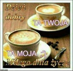 Dla każdego: DZIEŃ DOBRY Weekend Humor, Bad Memes, Good Morning Coffee, Latte, Tableware, Cringe, Beautiful Things, Reflection, Facebook