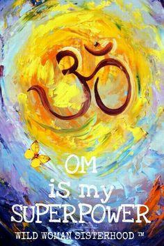OM is my SUPERPOWER ༺♡༻ WILD WOMAN SISTERHOOD™ #wildwomansisterhood #meditation #om #superpower