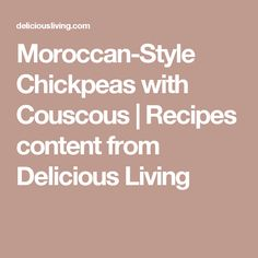 Moroccan-Style Chickpeas with Couscous | Recipes content from Delicious Living