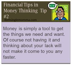 Money is simply a tool to get the things we need and want. Of course not having it and thinking about your lack will not make it come to you any faster.