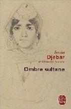 Ombre sultane / Assia Djebar. -- Paris : Librairie Générale      Française, 2015 en http://absysnet.bbtk.ull.es/cgi-bin/abnetopac?TITN=525659