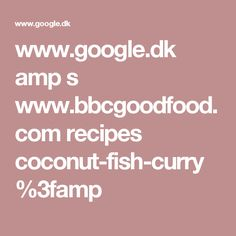 www.google.dk amp s www.bbcgoodfood.com recipes coconut-fish-curry%3famp