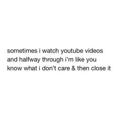 And then I think oh crap I actually did wanna watch that and then I can't find it. <<< This comment, also true. Funny Relatable Memes, Funny Quotes, 9gag Funny, Les Sentiments, My Tumblr, I Can Relate, The Villain, Story Of My Life, Mood Quotes