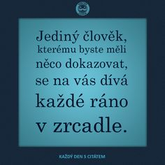Jediný člověk, kterému byste měli něco dokazovat, se na vás dívá každé ráno v zrcadle. Motivační citáty Motivational Quotes, Funny Quotes, Inspirational Quotes, Some Quotes, Motto, Mantra, Monday Motivation, Wise Words, Letter Board