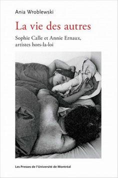 La Vie des autres : Sophie Calle et Annie Ernaux artistes hors-la-loi - ANIA WROBLEWSKI
