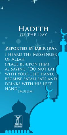 "Reported bye Jabir (RA): I heard the Messenger of Allah (Peace Be Upon Him) as Saying: ""Do not eat with your left hand, because satan eat and drink with his left hand. Hadith Quotes, Muslim Quotes, Religious Quotes, Spiritual Quotes, Islamic Quotes, Prophet Quotes, Islam Hadith, Allah Islam, Saw Quotes"