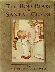 "~ Book Cover Illustration ""The Boo-Boos and Santa Claus"" by Mabel Lucie Atwell Prolific English Illustrator of Children's Books, Postcards, Advertisements, Posters & Figurines . Her Nostalgic Paintings of Children were based on her Daughter, Peggy . Childrens Christmas, Old Christmas, Antique Christmas, Christmas Books, Vintage Christmas Cards, Christmas Images, Vintage Cards, Vintage Postcards, Christmas Readings"