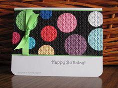 Happy Birthday with punched circles glued to black and run through the Cuttlebug - Great idea! Love this look!