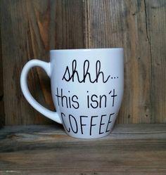 Shhh this isn't coffee funny coffee mug by simplymadegreetings