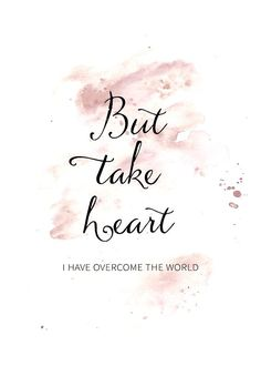 But take heart - He has over come the world! ❤️❤️❤️
