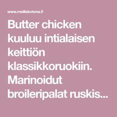Butter chicken kuuluu intialaisen keittiön klassikkoruokiin. Marinoidut broileripalat ruskistetaan pannulla ja yhdistetään mausteiseen tomaattikastikkeeseen. Butter Chicken, Garam Masala