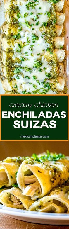 An authentic version of Enchiladas Suizas is always at the top of my list -- cheesy chicken enchiladas drenched in a creamy green sauce made from tomatillos and poblanos.  So good!  http://mexicanplease.com