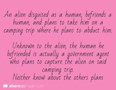 writing prompt: An alien disguised as a human befriends a human and plans to take him on a camping trip where he plans to abduct him. Unknown to the alien, the human he befriended is actually a government agent who plans to capture the alien on said camping trip. Neither knows about the other's plans.