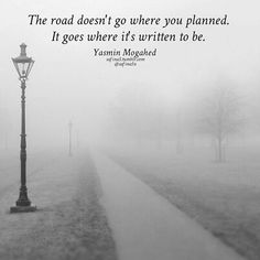 """""""The road doesn't go where you planned. It goes where it's written to be."""" ~Yasmin Mogahed ..*"""