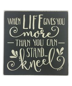 Look at this 'When Live Gives you More Than You Can Stand Kneel' Wall Art on #zulily today!