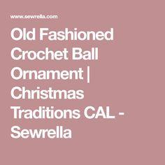 Old Fashioned Crochet Ball Ornament   Christmas Traditions CAL - Sewrella