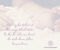 Der Tag der Geburt ist das einzige Blind-Date, bei dem du sicher sein kannst, die Liebe deines Lebens kennenzulernen. #liebessprüche #geburt #schwanger #schwangerschaft #baby #mama #familie #herzensmensch Mental Training, Love Of My Life, Getting To Know, Confidence, Pregnancy, Knowledge