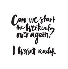 Weekend Quotes : Can we start the weekend over again? I wasn't ready. - Quotes Sayings Now Quotes, Monday Quotes, Great Quotes, Words Quotes, Quotes To Live By, Motivational Quotes, Funny Quotes, Inspirational Quotes, Great Weekend Quotes