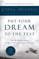 In Put Your Dream to the Test, John C. Maxwell describes ten questions that people must answer in order to realize their dreams.