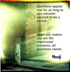Quotes From The Mystics: Mooji: Questions appear real for as long as ...