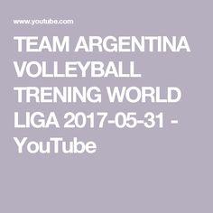 TEAM ARGENTINA VOLLEYBALL TRENING WORLD LIGA 2017-05-31 - YouTube
