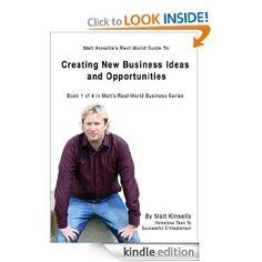 Amazon.com: Creating New Business Ideas and Opportunities (Matt Kinsella's Real World Business Series) eBook: Matt Kinsella: Kindle Store