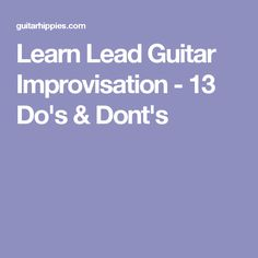 Learn Lead Guitar Improvisation - 13 Do's & Dont's