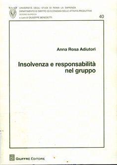 Insolvenza e responsabilità nel gruppo / Anna Rosa Adiutori, 2013
