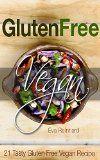 Gluten Free Vegan: 21 Tasty Gluten Free Vegan Recipe (Clean food, Healthy living, Vegan recipes, Gluten Free Recipes)