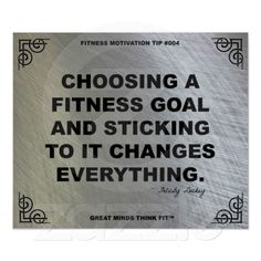 """""""Choosing a fitness goal and sticking to it changes everything."""" ~ Felicity Luckey #Gym #Poster for #Fitness #Motivation #quote #004"""