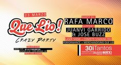 23 de marzo QUE LIO Crazy Party. Dj. Rafa Marco, Support by: Juanvi Garrido and Jose Buzz. Laser Show + Confetti + Performance + Merchandising de Que Lio.