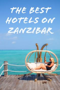 The best hotels to stay at on Zanzibar Island.