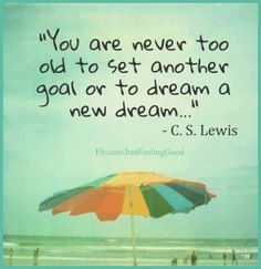 You're never too old to set another goal