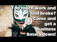 Too Much Work and Still Broke? Come Get A Business Smackdown!