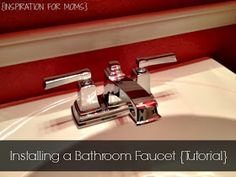 Inspiration For Moms: Installing a Bathroom Faucet {Tutorial}