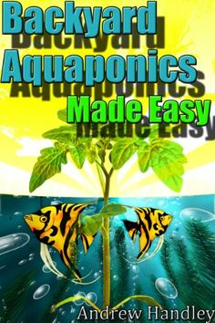 DIY Aquaponics was never so easy! This 95 page aquaponics ebook covers everything you need to know to get started with your very own working aqua ...
