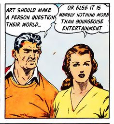 """Art should make a person question their world or else it is merely nothing more than bourgeoise entertainment."""