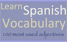 The 100 most useful adjectives with examples in both languages, with Spanish audio. Increase your Spanish vocabulary with these important description words. ...