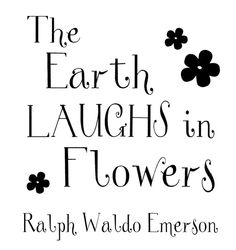 Love to Laugh #earth #flowers #garden #gardening #quote #quotes #emerson
