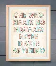 One who makes no mistakes never makes anything