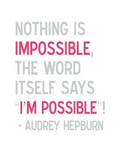 "Nothing is impossible, the word itself say ""'i'm possible"""