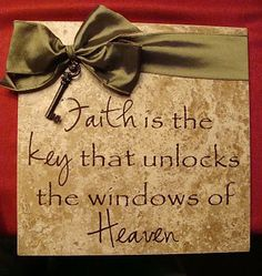 Faith is the key that unlocks the key to Heaven  It's A Girl Thing!!: Totally RAD Tile!